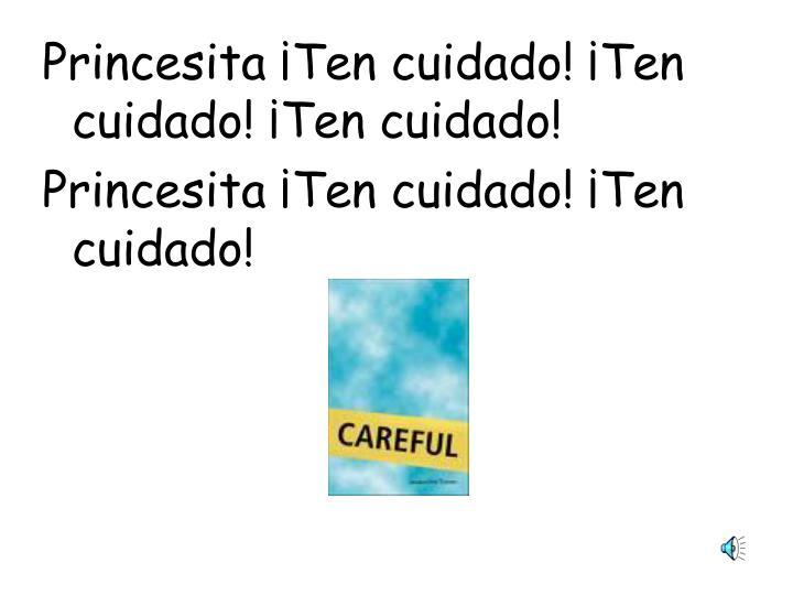 Princesita ¡Ten cuidado! ¡Ten cuidado! ¡Ten cuidado!