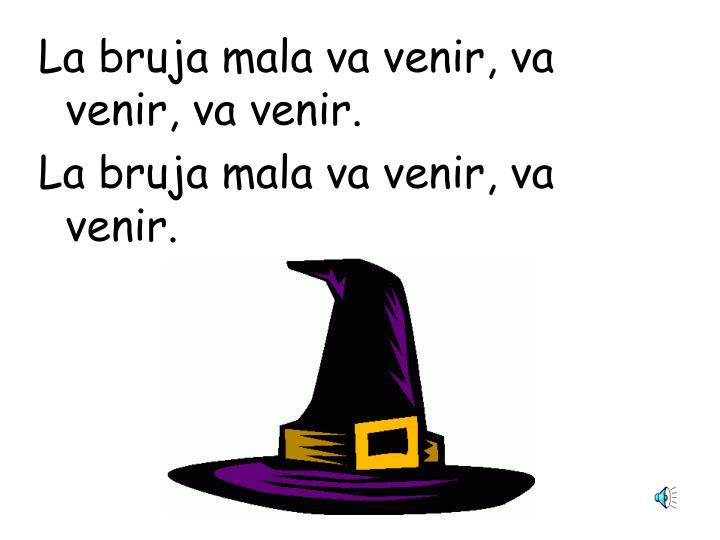La bruja mala va venir, va venir, va venir.