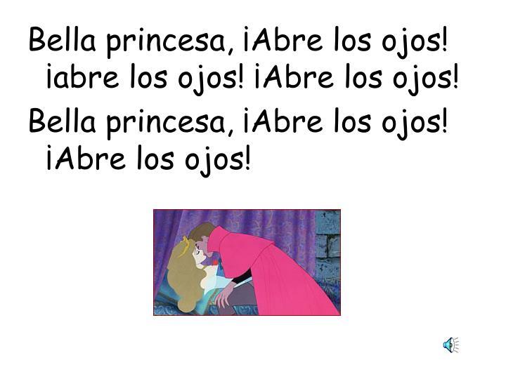 Bella princesa, ¡Abre los ojos! ¡abre los ojos! ¡Abre los ojos!