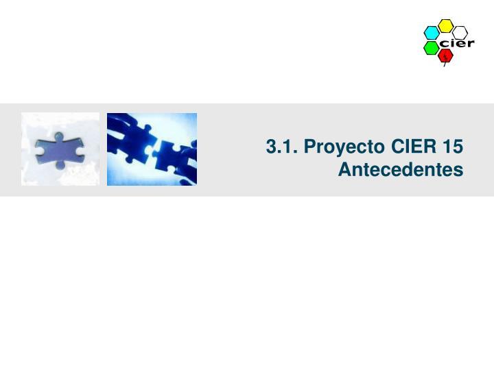 3.1. Proyecto CIER 15