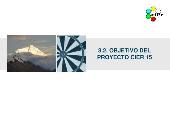 3.2. OBJETIVO DEL PROYECTO CIER 15