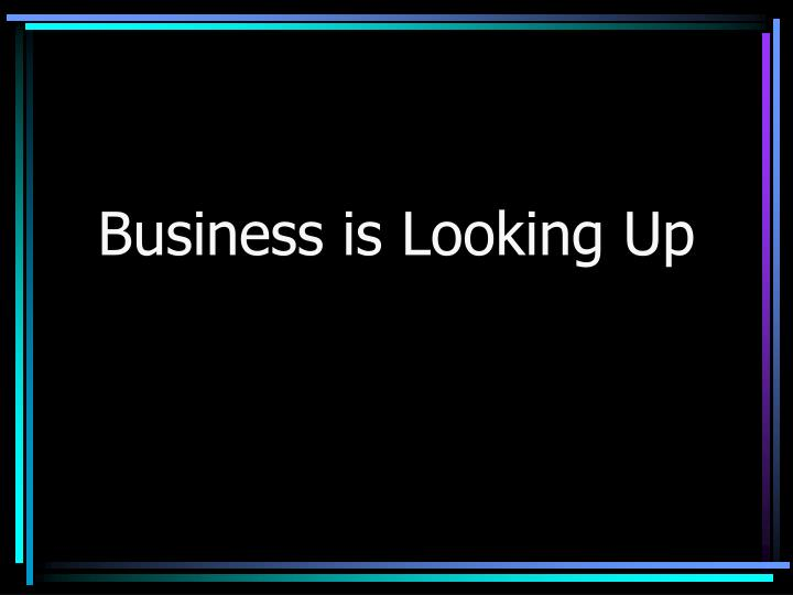 Business is Looking Up