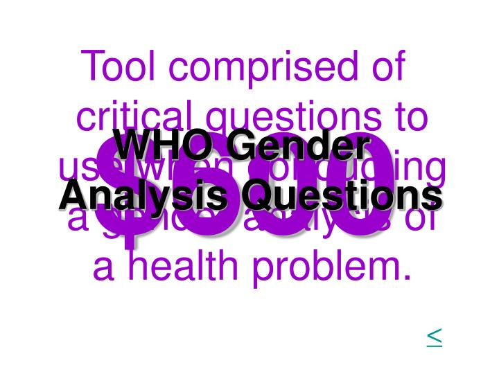 Tool comprised of critical questions to use when conducting a gender analysis of a health problem.