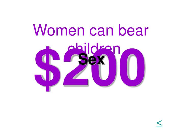 Women can bear children