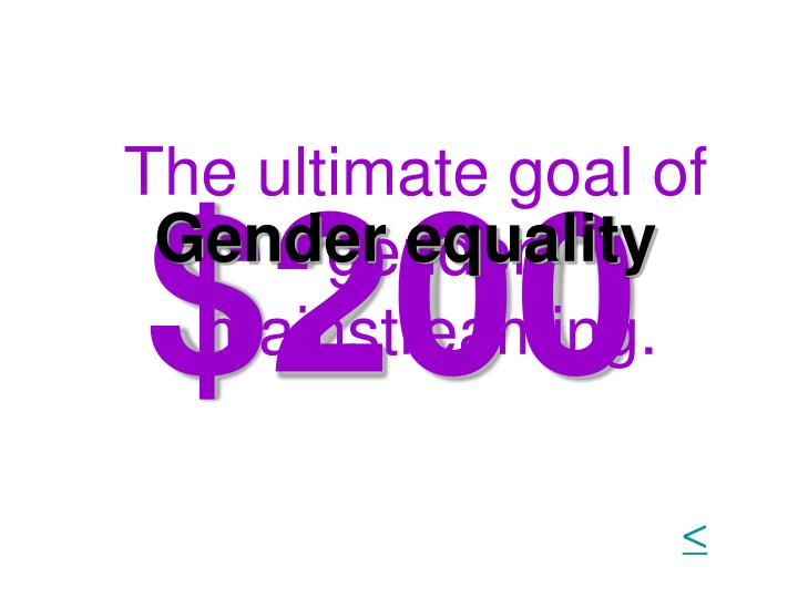 The ultimate goal of gender mainstreaming.