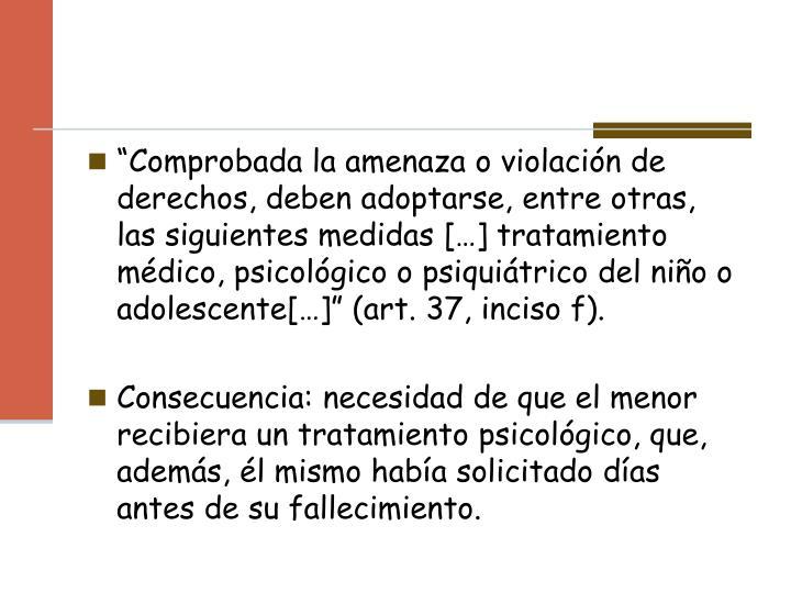 """""""Comprobada la amenaza o violación de derechos, deben adoptarse, entre otras, las siguientes medidas […] tratamiento médico, psicológico o"""