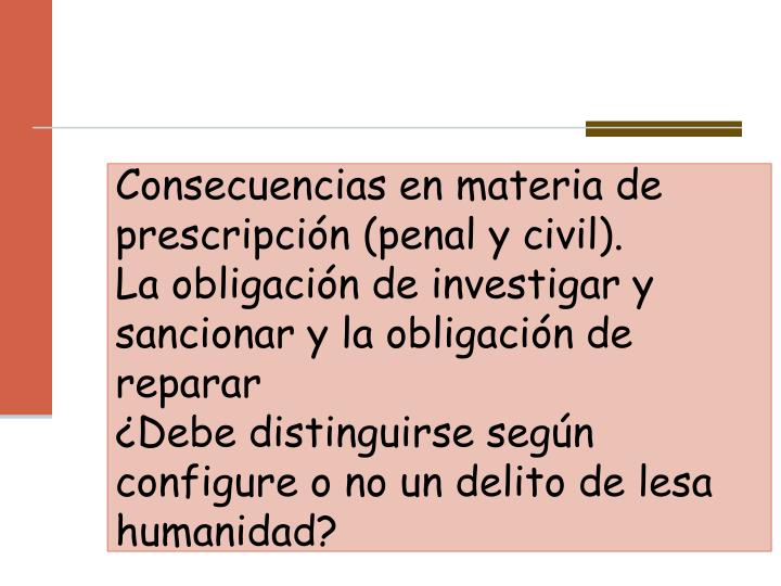 Consecuencias en materia de prescripción (penal y civil).