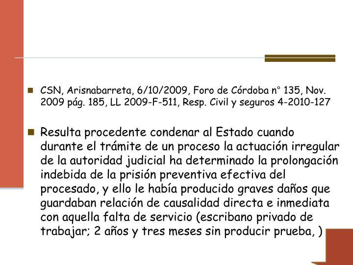 CSN, Arisnabarreta, 6/10/2009, Foro de Córdoba n° 135, Nov. 2009 pág. 185, LL 2009-F-511, Resp. Civil y seguros 4-2010-127