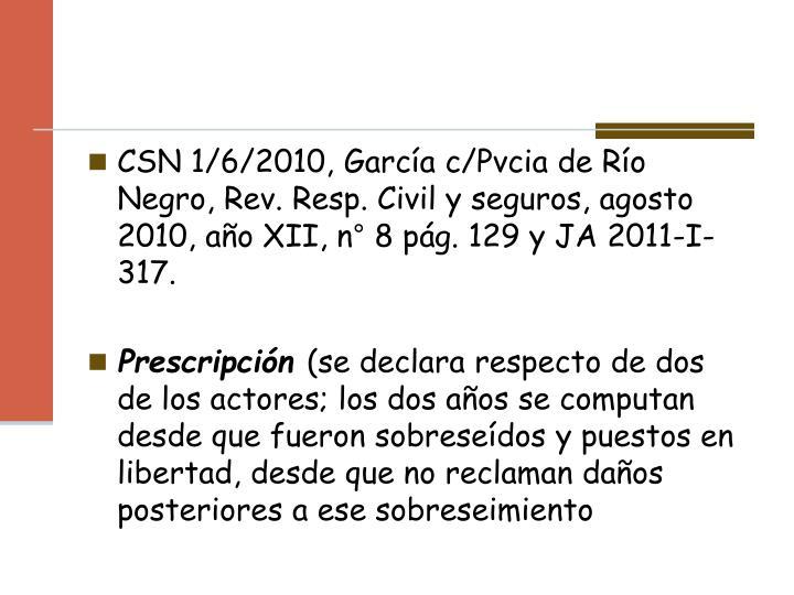CSN 1/6/2010, García c/Pvcia de Río Negro, Rev. Resp. Civil y seguros, agosto 2010, año XII, n° 8 pág. 129 y JA 2011-I-317.