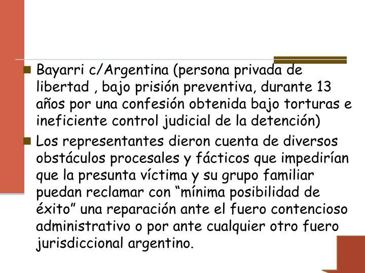 Bayarri c/Argentina (persona privada de libertad , bajo prisión preventiva, durante 13 años por una confesión obtenida bajo torturas e ineficiente control judicial de la detención)