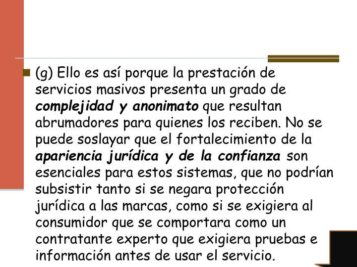 (g) Ello es así porque la prestación de servicios masivos presenta un grado de