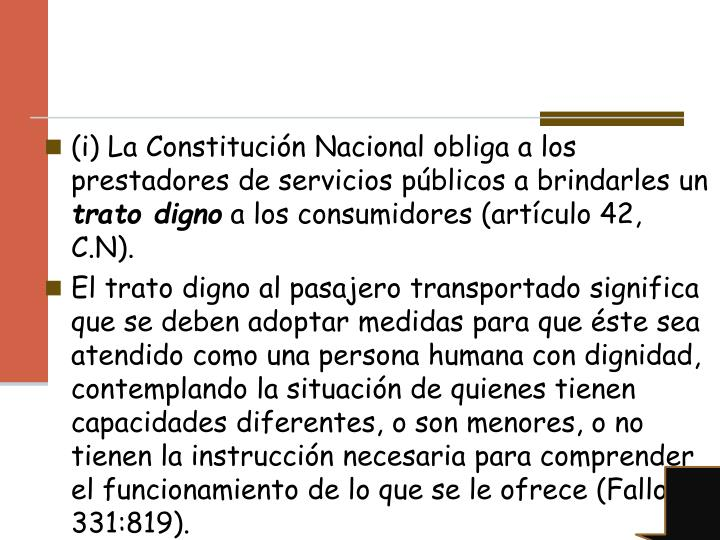 (i) La Constitución Nacional obliga a los prestadores de servicios públicos a brindarles un