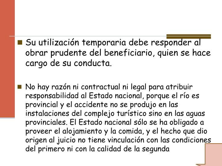 Su utilización temporaria debe responder al obrar prudente del beneficiario, quien se hace cargo de su conducta.
