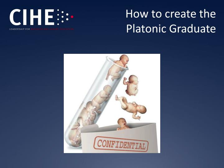 How to create the Platonic Graduate