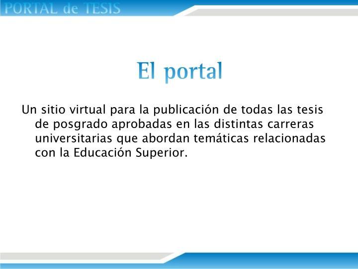Un sitio virtual para la publicación de todas las tesis de posgrado aprobadas en las distintas carreras universitarias que abordan temáticas relacionadas con la Educación Superior.