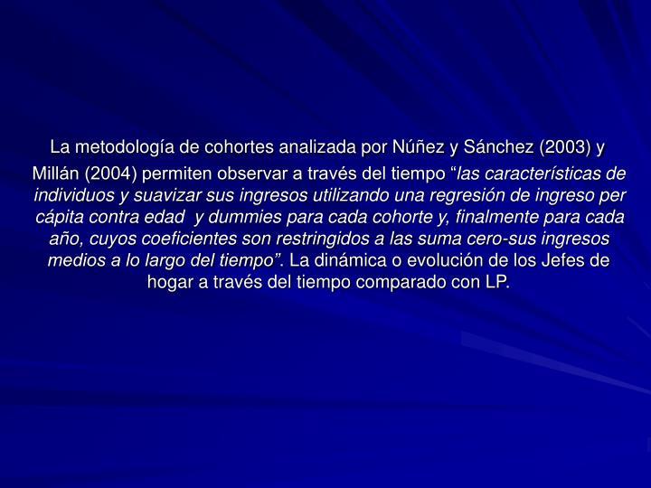 """La metodología de cohortes analizada por Núñez y Sánchez (2003) y Millán (2004) permiten observar a través del tiempo """""""