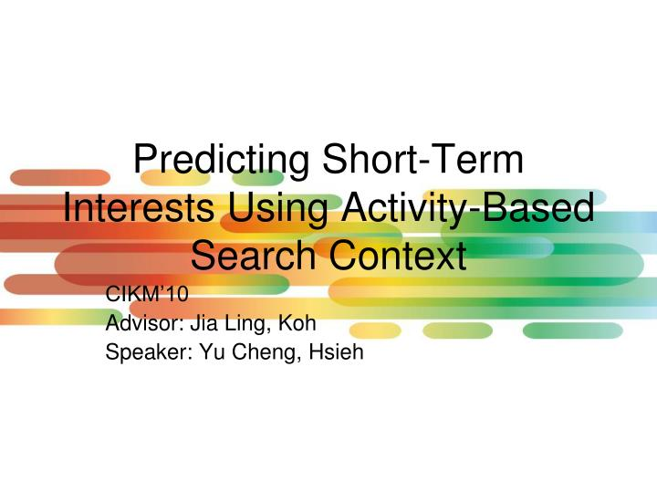 Predicting short term interests using activity based search context