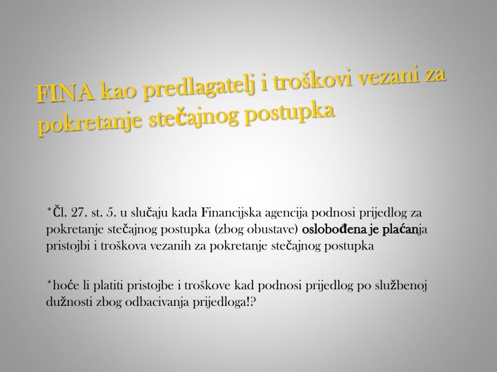 *Čl. 27. st. 5. u slučaju kada Financijska agencija podnosi prijedlog za pokretanje stečajnog postupka (zbog obustave)