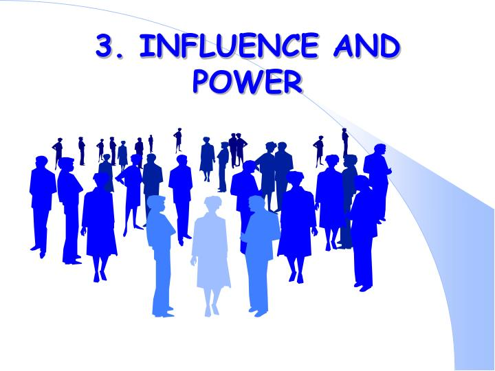 3. INFLUENCE AND POWER