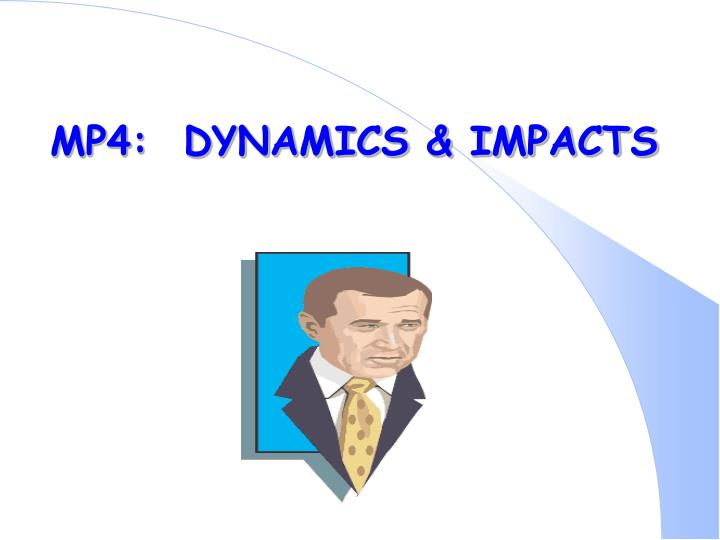MP4:  DYNAMICS & IMPACTS