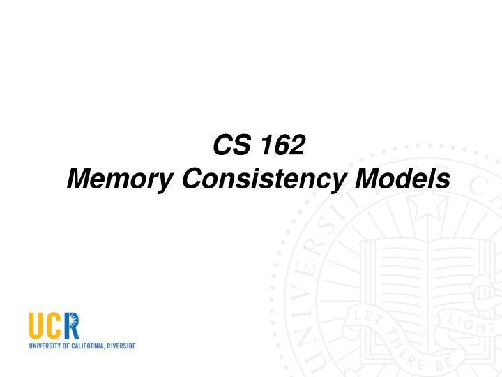 Cs 162 memory consistency models