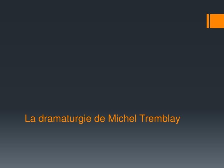 La dramaturgie de michel tremblay