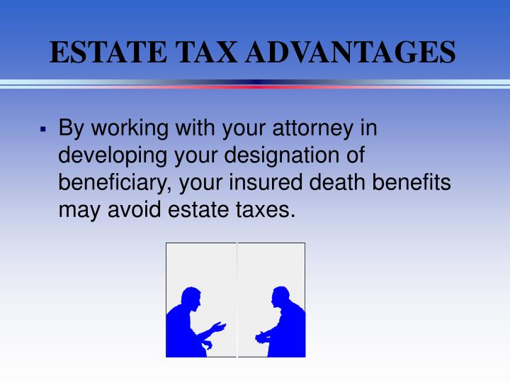 ESTATE TAX ADVANTAGES