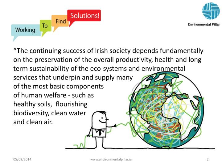 """""""The continuing success of Irish society depends fundamentally on the preservation of the overall productivity, health and long term sustainability of the eco-systems and environmental services that underpin and supply many"""