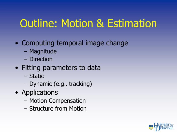 Outline: Motion & Estimation