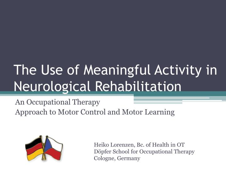 The Use of Meaningful Activity in Neurological Rehabilitation