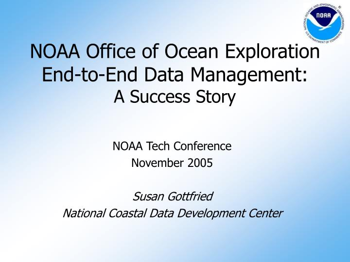 Noaa office of ocean exploration end to end data management a success story