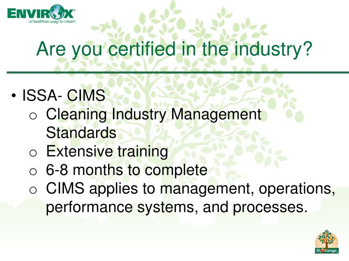 Are you certified in the industry?