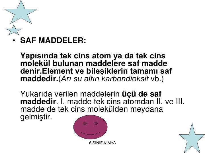 SAF MADDELER: