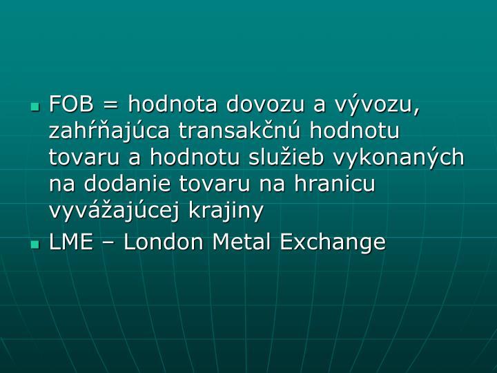 FOB = hodnota dovozu a vývozu, zahŕňajúca transakčnú hodnotu tovaru a hodnotu služieb vykonaných na dodanie tovaru na hranicu vyvážajúcej krajiny