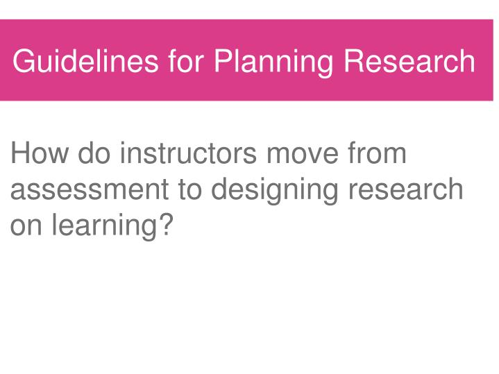How do instructors move from assessment to designing research on learning?