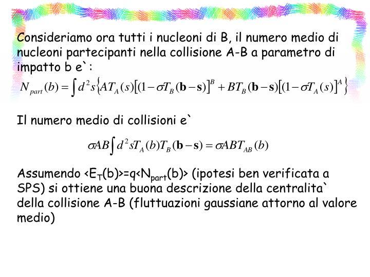 Consideriamo ora tutti i nucleoni di B, il numero medio di nucleoni partecipanti nella collisione A-B a parametro di impatto b e`: