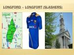 longford longfort slashers