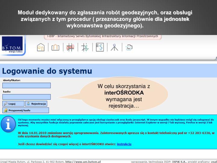 Moduł dedykowany do zgłaszania robót geodezyjnych, oraz obsługi związanych z tym procedur ( przeznaczony głównie dla jednostek wykonawstwa geodezyjnego).