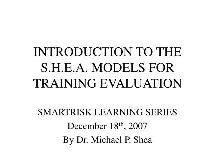 Introduction to the s h e a models for training evaluation