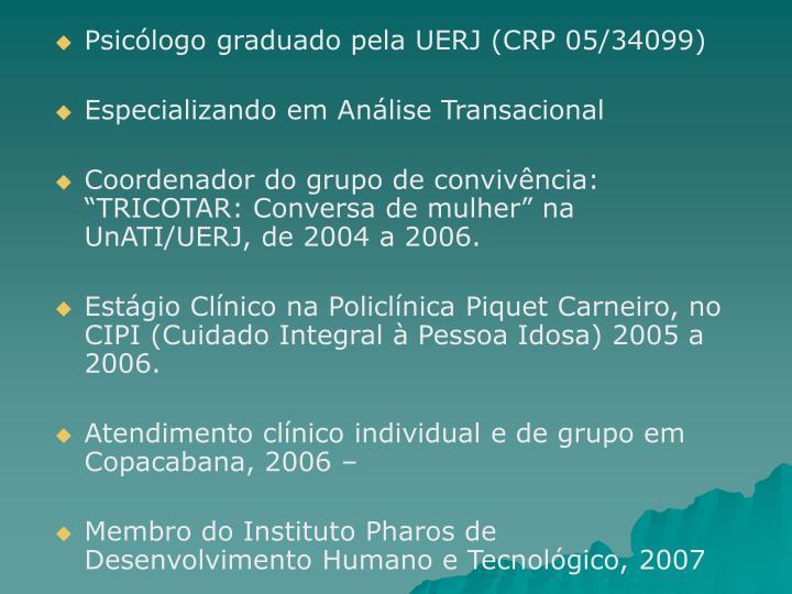 Psicólogo graduado pela UERJ (CRP 05/34099)