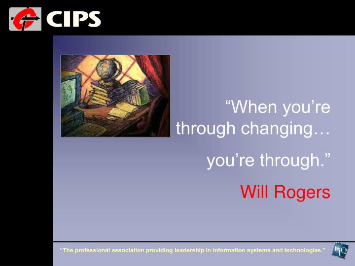 """When you're through changing…"