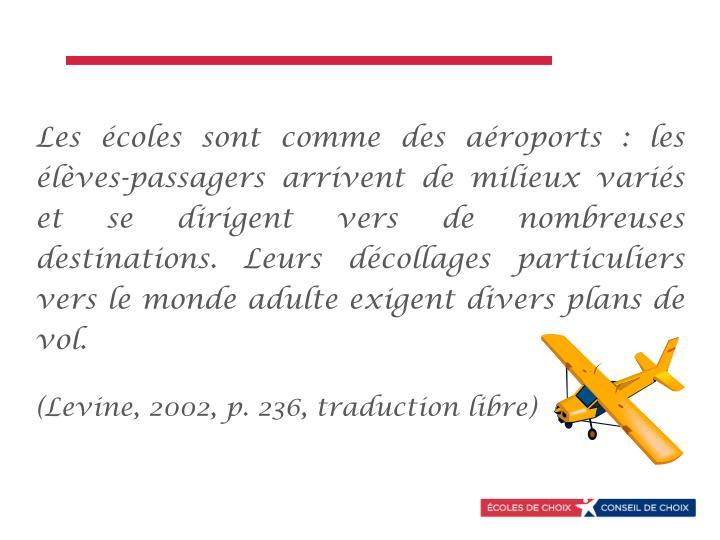 Les écoles sont comme des aéroports : les élèves-passagers arrivent de milieux variés et se dirigent vers de nombreuses destinations. Leurs décollages particuliers vers le monde adulte exigent divers plans de vol.