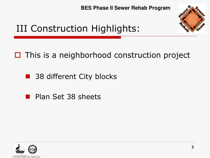 III Construction Highlights:
