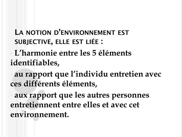 La notion d'environnement est subjective, elle est liée :