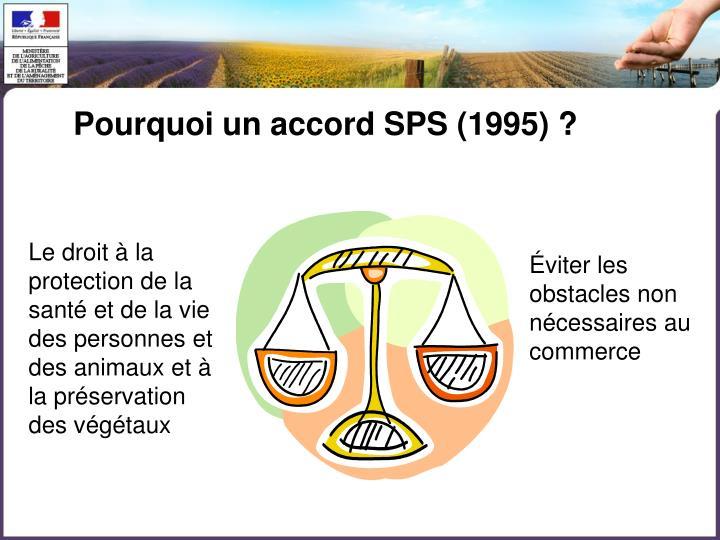Pourquoi un accord SPS (1995) ?