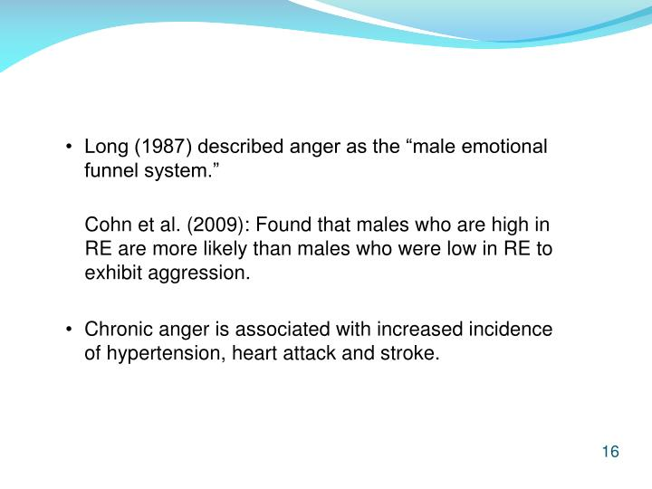 "Long (1987) described anger as the ""male emotional funnel system."""