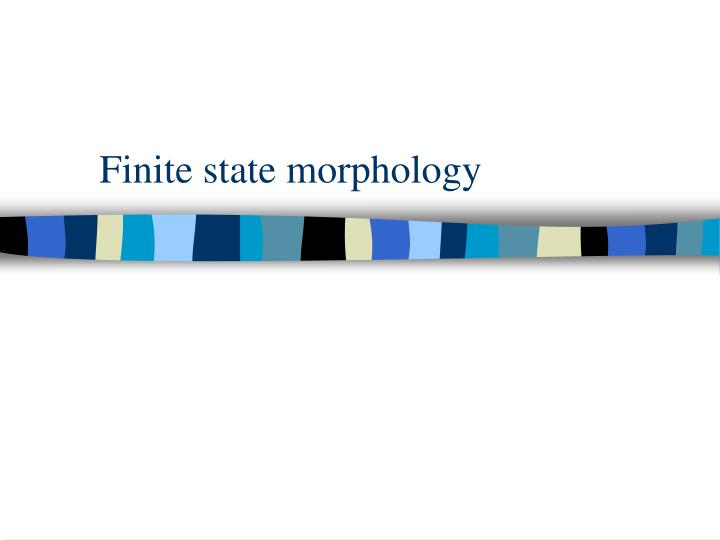 Finite state morphology