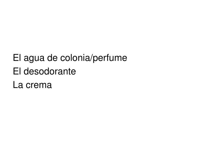 El agua de colonia/perfume