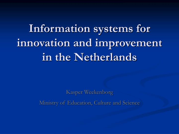 Information systems for innovation and improvement in the netherlands