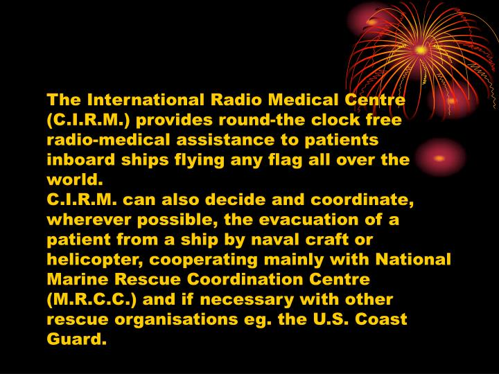 The International Radio Medical Centre (C.I.R.M.) provides round-the clock free radio-medical assist...